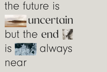 The future is uncertain but the end is always near